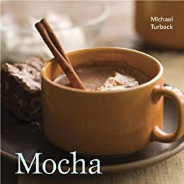 Mocha: [A Recipe Book] by [Michael Turback, Leo Gong]