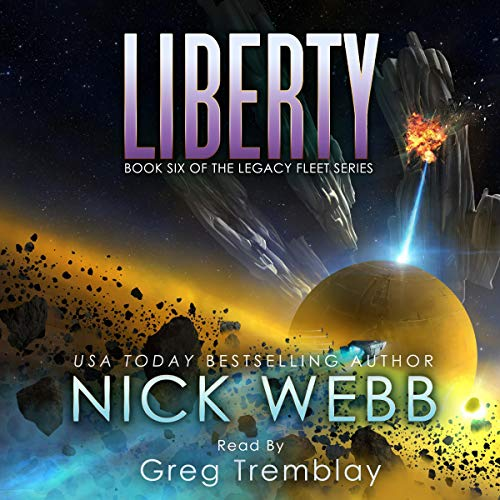 Liberty      Legacy Fleet Series, Book 6              By:                                                                                                                                 Nick Webb                               Narrated by:                                                                                                                                 Greg Tremblay                      Length: 9 hrs and 54 mins     124 ratings     Overall 4.7