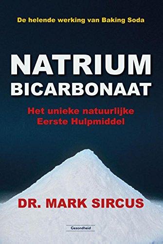 Natriumbicarbonaat: de helende werking van Baking Soda : het unieke natuurlijke eerste hulpmiddel