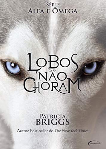 Lobos Não Choram (Série Alfa e Ômega) por [Patricia Briggs]