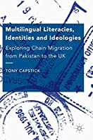 Multilingual Literacies, Identities and Ideologies: Exploring Chain Migration from Pakistan to the UK
