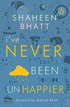 I've Never Been (Un) Happier by [Shaheen Bhatt]