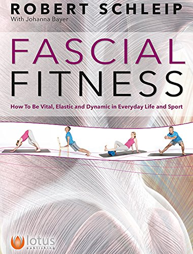 Fascial Fitness: How to be Resilient, Elegant and Dynamic