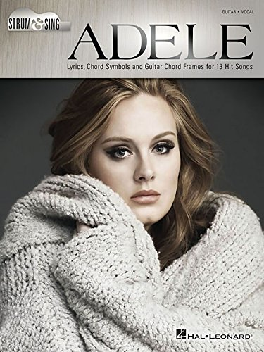 Adele: Strum & Sing: Songbook für Gesang, Gitarre: Lyrics, Chord Symbols and Guitar Chord Frames for 13 Hit Songs