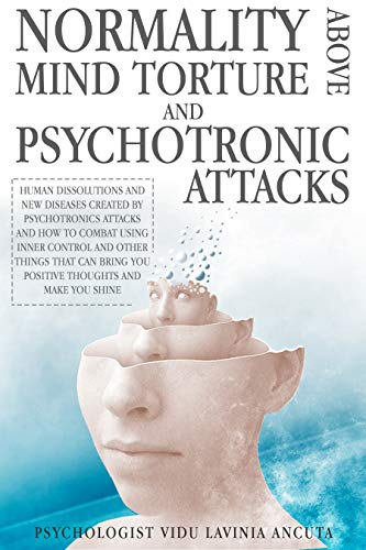 Normality Above Mind Torture and Psychotronics Attacks: Human Dissolutions and New Diseases Created by Psychotronics Attacks and Combat Using Inner Control ... Can Bring You Positive (English Edition)