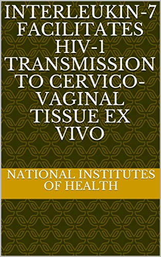 Interleukin-7 Facilitates HIV-1 Transmission to Cervico-Vaginal Tissue ex vivo (English Edition)