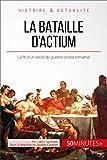 La bataille d'Actium: La fin d'un siècle de guerres civiles romaines (Grandes Batailles t. 4) (French Edition)