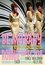 Be My Baby: How I Survived Mascara, Miniskirts, and Madness, or My Life as a Fabulous Ronette [Deluxe Hardcover Edition wi...