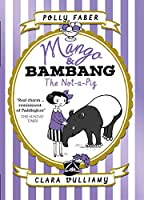 Mango & Bambang: The Not-a-Pig (Book One) (Mango and Bambang)