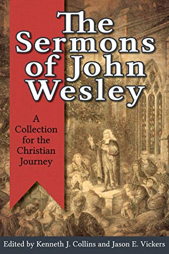 Compare Textbook Prices for The Sermons of John Wesley: A Collection for the Christian Journey Illustrated Edition ISBN 9781426742316 by Collins, Kenneth J.,Vickers, Jason E.