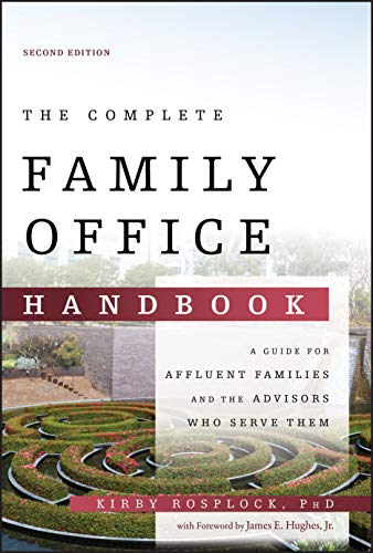 Compare Textbook Prices for The Complete Family Office Handbook: A Guide for Affluent Families and the Advisors Who Serve Them 2 Edition ISBN 9781119694007 by Rosplock, Kirby