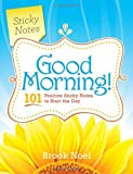 Good Morning!: 101 Positive Sticky Notes to Start the Day
