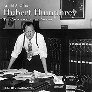 Hubert Humphrey     The Conscience of the Country              By:                                                                                                                                 Arnold A. Offner                               Narrated by:                                                                                                                                 Jonathan Yen                      Length: 22 hrs and 8 mins     Not rated yet     Overall 0.0