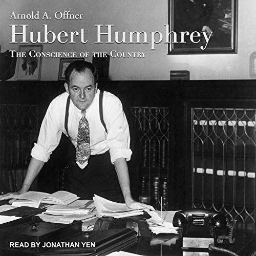 Hubert Humphrey     The Conscience of the Country              By:                                                                                                                                 Arnold A. Offner                               Narrated by:                                                                                                                                 Jonathan Yen                      Length: 22 hrs and 8 mins     8 ratings     Overall 4.0