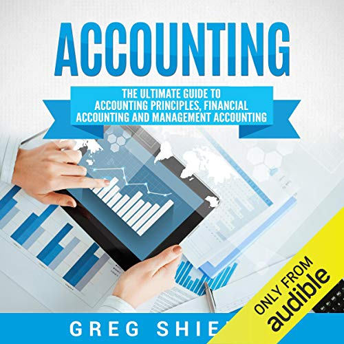 Accounting: The Ultimate Guide to Accounting Principles, Financial Accounting and Management Accounting  By  cover art