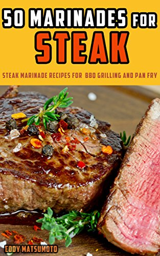 50 Marinades for Steak: Steak marinade recipes for BBQ grilling and pan fry (English Edition)
