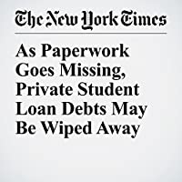 As Paperwork Goes Missing, Private Student Loan Debts May Be Wiped Away's image