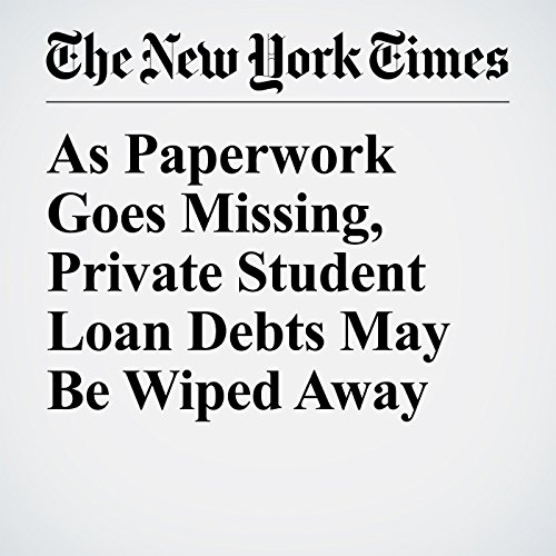 As Paperwork Goes Missing, Private Student Loan Debts May Be Wiped Away copertina