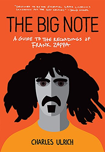Compare Textbook Prices for The Big Note: A Guide to the Recordings of Frank Zappa  ISBN 9781554201464 by Ulrich,Charles