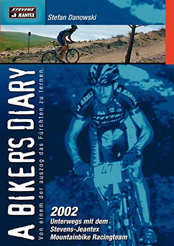 A biker`s diary: 2002 unterwegs mit dem Stevens-Jeantex Mountainbike Racingteam