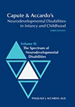 Capute & Accardo's Neurodevelopmental Disabilities in Infancy and Childhood, Volume II: The Spectrum of Neurodevelopmental Disabilities: The Spectrum of Neurodevelopmental Disabilities