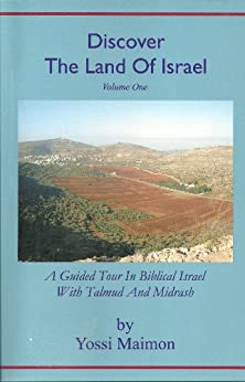 Discover The Land Of Israel: A Guided Tour In Biblical Israel With Talmud and Midrash by [Yossi Maimon]