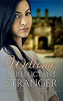 Welcome, Reluctant Stranger (Between Two Worlds Book 3) by [Evy Journey]