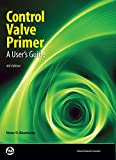 Control Valve Primer, Fourth Edition: A User's Guide...