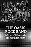The Oasis Rock Band: A Group Of Five Lads From Manchester: Secret Stories Of Oasis (English Edition)