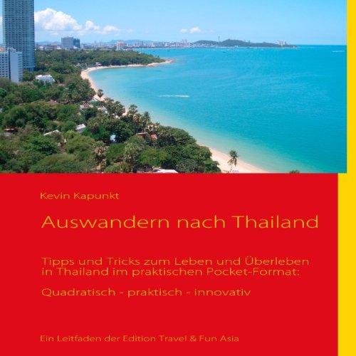 Auswandern nach Thailand: Ein Leitfaden mit Tipps und Tricks zum Leben und Überleben in Thailand im...