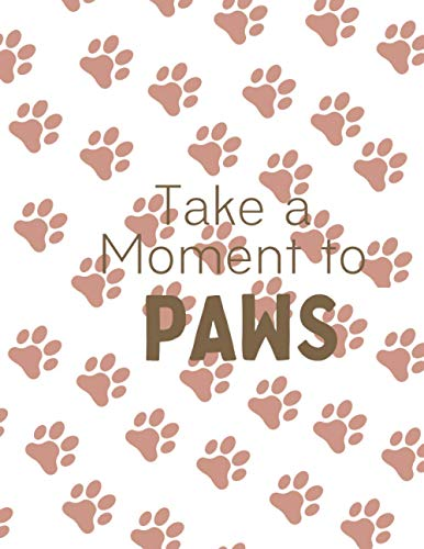 Dog Lover Journal Notebook: Take a Moment to PAWS - Cute Dog Cover Journal (Gift Idea For Dog Owners): The Ultimate High Quality Notebook for Dog Lovers - 120 Page Journal Diary