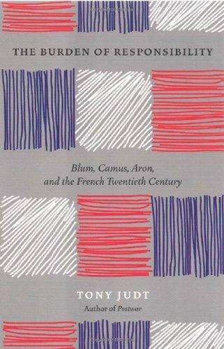 The Burden of Responsibility: Blum, Camus, Aron, and the French Twentieth Century (English Edition)