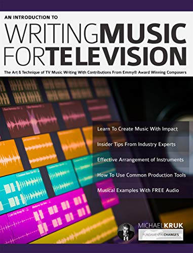 An Introduction to Writing Music For Television: The Art & Technique of TV Music Writing With Contributions From Emmy® Award Winning Composers (How to write music Book 1) (English Edition)