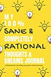 my 100 % sane & completely rational thoughts & dreams journal a notebook for recording your goals, actions & notes.: yellow diary: composition, ... 120-page, lined, 6 x 9 in (15.2 x 22.9 cm)