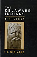 The Delaware Indians: A History