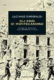 Gli eroi di Montecassino: Storia dei Polacchi che liberarono l'Italia (Oscar storia Vol. 567)