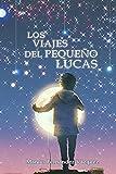 """Los viajes del pequeño Lucas: Un homenaje a """"El Principito"""" de Antoine de Saint-Exupéry..."""