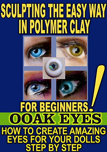 SCULPTING THE EASY WAY IN POLYMER CLAY FOR BEGINNERS 3: How to create amazing EYES for OOAK Dolls