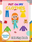 Amazing Book! - Put On My Clothes Coloring Book: Let Your Kid Get Dressed Themselves Through Funny & High Quality Images