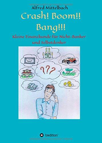 Crash! Boom!! Bang!!! - Kleine Finanzkunde für Nicht-Banker und Selbstdenker