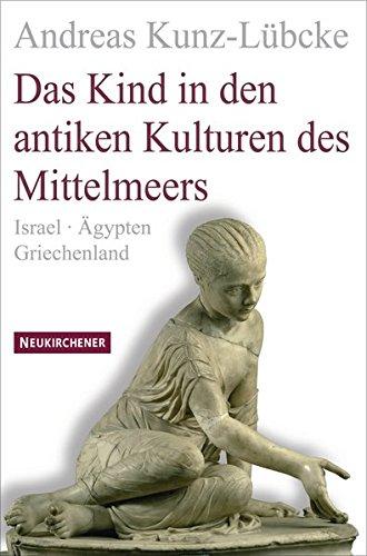 Das Kind in den antiken Kulturen des Mittelmeers: Israel - Ägypten - Griechenland