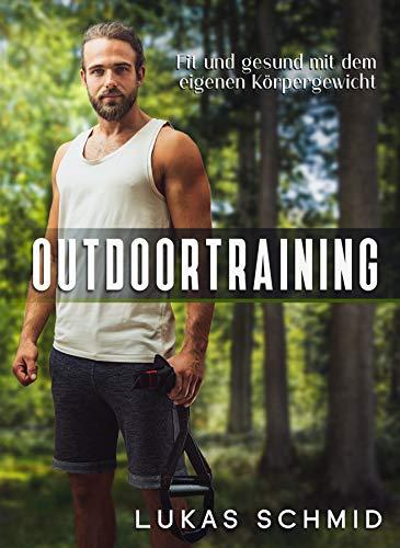 Outdoortraining - Fit und gesund mit dem eigenen Körpergewicht | Muskeln aufbauen oder Fett verlieren | TRX Training | Calisthenics | Freeletics | Crosstraining | Homeworkout | Coronaworkout