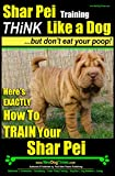 Shar-Pei Training | Think Like a Dog, But Don't Eat Your Poop! |: Here's Exactly How To Train Your Shar-Pei