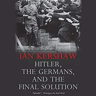 Hitler, the Germans, and the Final Solution                   By:                                                                                                                                 Ian Kershaw                               Narrated by:                                                                                                                                 Nick Sandys                      Length: 14 hrs and 17 mins     7 ratings     Overall 4.0