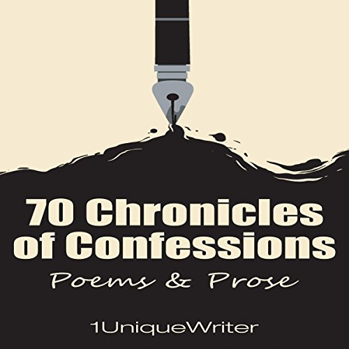 70 Chronicles of Confessions: Poems & Prose                   By:                                                                                                                                 1UniqueWriter                               Narrated by:                                                                                                                                 Nicoll Laikola                      Length: 1 hr and 21 mins     Not rated yet     Overall 0.0
