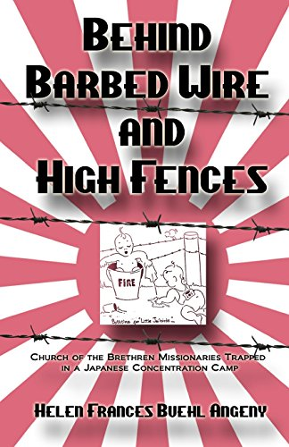 Behind Barbed Wire and High Fences: Church of the Brethren Missionaries Trapped in Japanese Concentration Camp