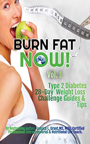 'BURN FAT NOW' VOL. 1: The Ultimate, Done For You Type 2 Diabetes Weight Loss Challenge (The My Healthy Guide Tips Series)