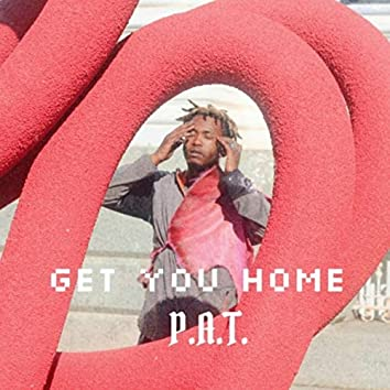 Get You Home: P.A.T.