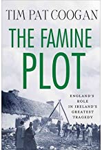 The Famine Plot: England's Role in Ireland's Greatest Tragedy (Hardback) By (author) Tim Pat Coogan