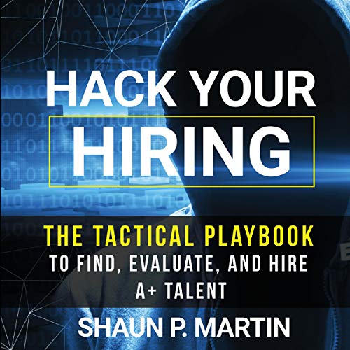 Couverture de Hack Your Hiring: The Tactical Playbook to Find, Evaluate and Hire A+ Talent